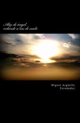 Alas de Angel, Volando a Ras de Suelo  by  Miguel Arguello