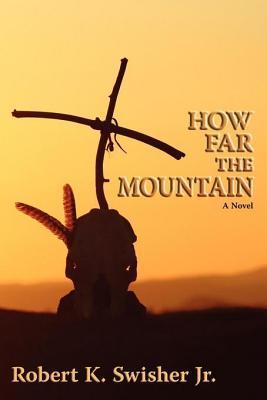 How Far the Mountain Robert K Jr Swisher
