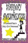 Stairway to Awesomeness!: 30 Fundamental Steps to Living a Life of Awesomeness!