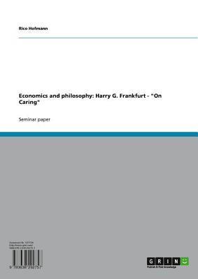 Economics and Philosophy: Harry G. Frankfurt - on Caring on Caring Rico Hofmann