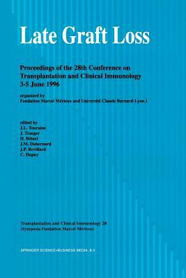 Late Graft Loss: Proceedings of the 28th Conference on Transplantation and Clinical Immunology, 3 5 June, 1996  by  J.-L. Touraine