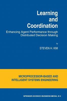 Learning and Coordination: Enhancing Agent Performance Through Distributed Decision Making  by  S H Kim