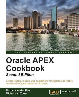 Oracle APEX Cookbook - Second Edition by Marcel Van Der Plas