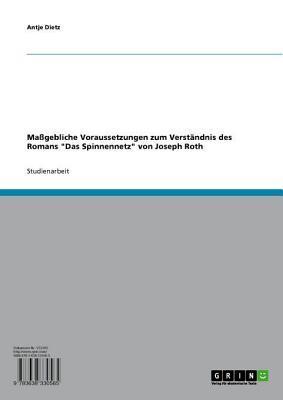 Massgebliche Voraussetzungen Zum Verstandnis Des Romans Das Spinnennetz Von Joseph Roth  by  Antje Dietz