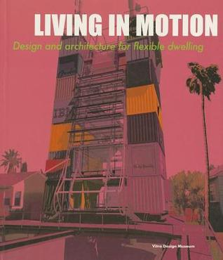 Living in Motion: Design and Architecture for Flexible Dwelling  by  Annette Wiethuchter