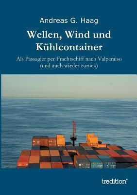 Wellen, Wind und Kühlcontainer: Als Passagier per Frachtschiff nach Valparaiso Andreas G. Haag