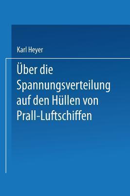 Uber Die Spannungsverteilung Auf Den Hullen Von Prall-Luftschiffen  by  Karl Heyer