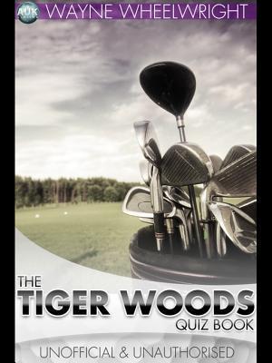 The Tiger Woods Quiz Book Wayne Wheelwright