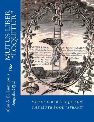 MUTUS LIBER Loquitur: Mute Book Speaks with words Eli Luminosus Aequalis by Altus