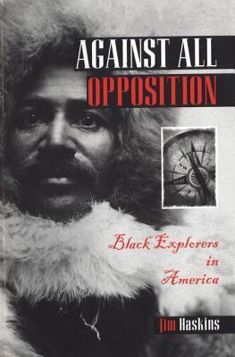 Against All Opposition: Black Explorers in America James Haskins