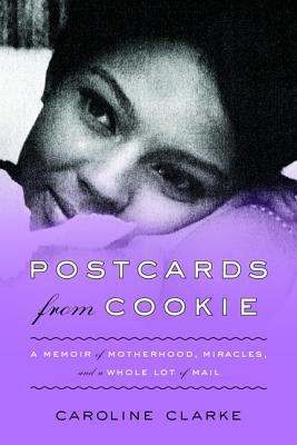 Postcards from Cookie: A Memoir of Motherhood, Miracles, and a Whole Lot of Mail (2014)