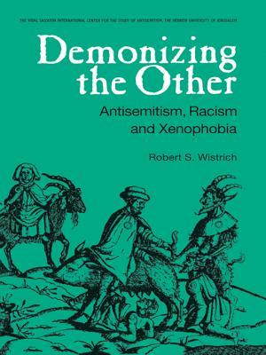Demonizing the Other: Antisemitism, Racism and Xenophobia  by  Robert S. Wistrich