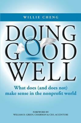 Doing Good Well: What Does (and Does Not) Make Sense in the Nonprofit World Willie Cheng