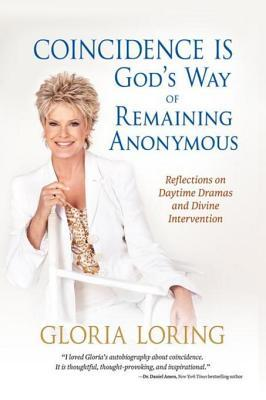 Coincidence Is Gods Way of Remaining Anonymous: Reflections on Daytime Dramas and Divine Intervention  by  Gloria Loring
