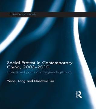 Social Protest in Contemporary China, 2003-2010: Transitional Pains and Regime Legitimacy  by  Matteo Bartolomeo
