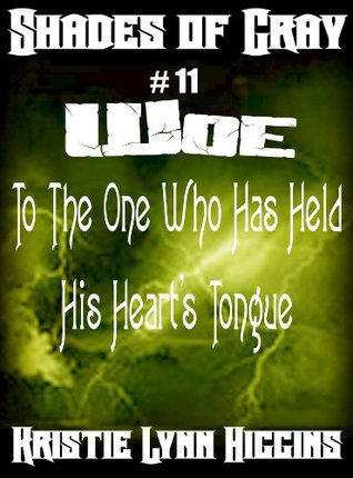 #11 Shades of Gray- Woe To The One Who Has Held His Hearts Tongue (science fiction action adventure mystery serial) (SOG- Shades Of Gray Series) Kristie Lynn Higgins