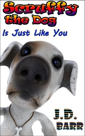 Scruffy the Dog is Just Like You (A picture book for young children) J.D. Barr