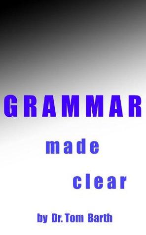 Grammar Made Clear Tom Barth