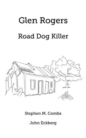 Glen Rogers: Road Dog Killer  by  John Eckberg