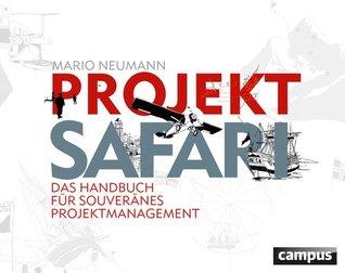 Projekt-Safari: Das Handbuch für souveränes Projektmanagement  by  Mario Neumann