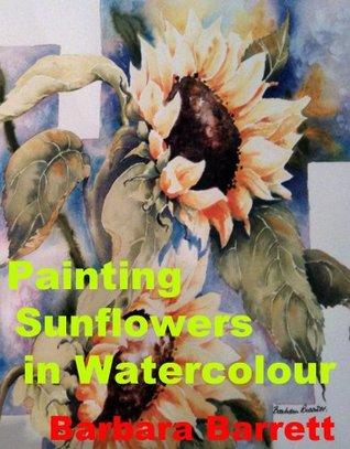 Painting Sunflowers in Watercolor Barbara Barrett