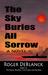 The Sky Buries All Sorrow by Roger DeBlanck