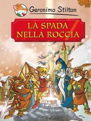 La Spada Nella Roccia  by  Geronimo Stilton