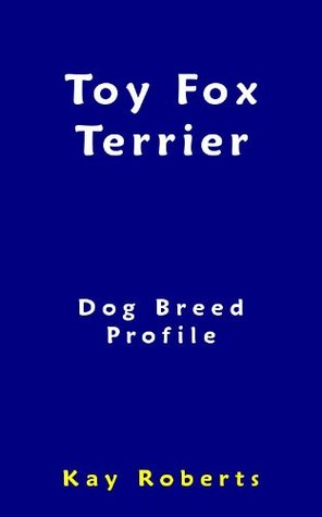 Toy Fox Terrier Dog Breed Profile Kay Roberts