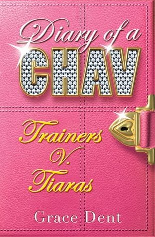 Diary of a Chav 1: Trainers v Tiaras: Trainers v Tiaras  by  Grace Dent