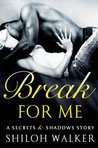 Break For Me (Secrets & Shadows, #0.6)