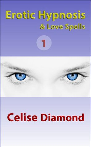 Love Spell Erotic Hypnosis Scripts  by  Celise Diamond
