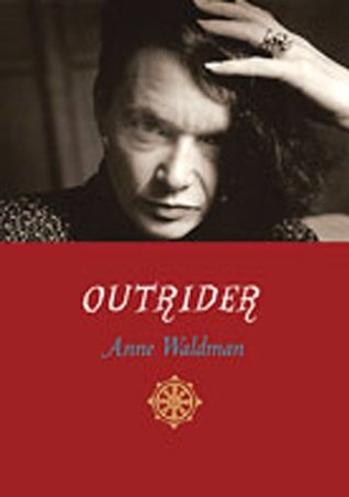 Outrider: Essays, Poems, Interviews  by  Anne Waldman