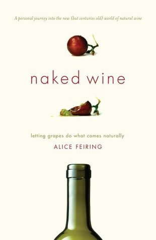 Naked Wine: Letting Grapes Do What Comes Naturally  by  Alice Feiring