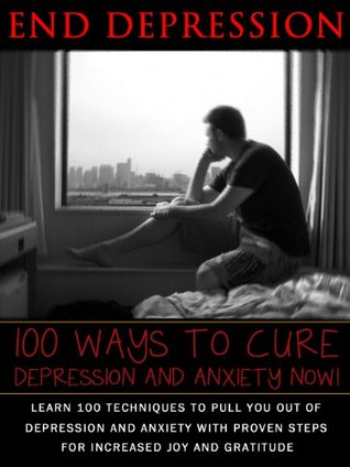 End Depression-100 Ways To Cure Depression and End Anxiety Now  by  Mary Graham
