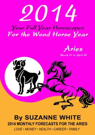 2014 ARIES Your Full Year Horoscopes  For The Wood Horse Year (2014 Suzanne Whites Western Astrology Horoscope Books)  by  Suzanne White