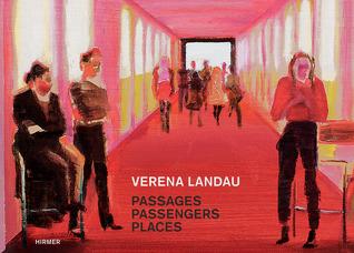 Verena Landau: Passages, Passengers, Places Verena Landau