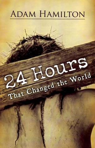 24 Hours That Changed The World by Adam Hamilton