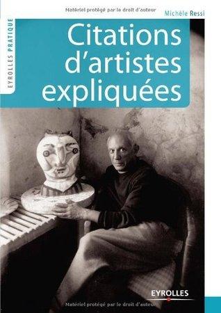 Citations dartistes expliquées : La voix des créateurs, les voies de la création (Eyrolles Pratique) Michèle Ressi