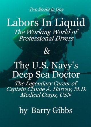 Labors In Liquid - The Working World of Professional Divers Barry Gibbs