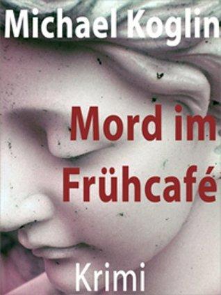 Mord im Frühcafé  by  Michael Koglin