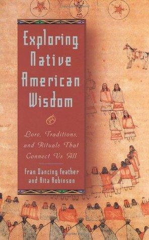 Exploring Native American Wisdom (Exploring Series) Rita Robinson/Fran Dancing Feather