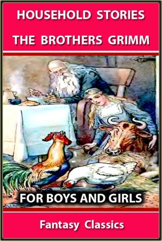 HOUSEHOLD STORIES By The Brothers Grimm : THE BEST 53 STORIES FOR BOYS AND GIRLS - ILLUSTRATED FANTASY CLASSICS for 4 - 10 Years Old  by  Jacob Grimm