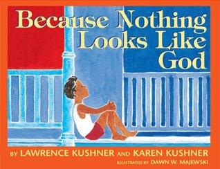 Because Nothing Looks Like God Karen Kushner