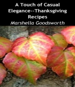 A Touch of Casual Elegance--Thanksgiving Recipes Marshella Goodsworth