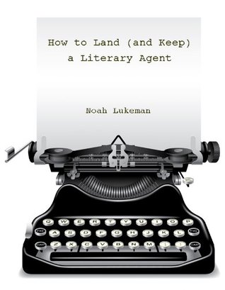 How to Land (and Keep) a Literary Agent (80 page excerpt)  by  Noah Lukeman