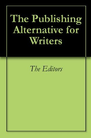 The Publishing Alternative for Writers  by  Various