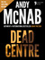 Dead Centre: (Nick Stone Book 14) USA only
