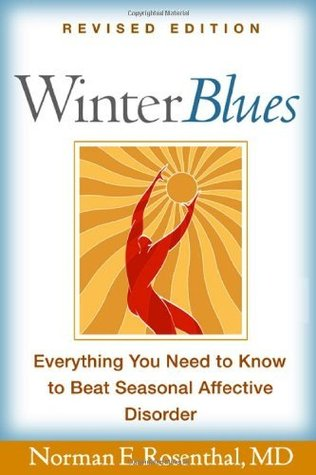 Winter Blues, Revised Edition: Everything You Need to Know to Beat Seasonal Affective Disorder  by  Norman E. Rosenthal