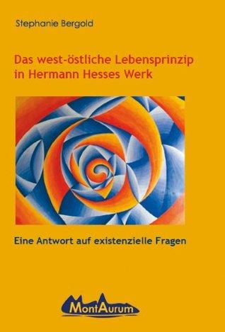 Das west-östliche Lebensprinzip in Hermann Hesses Werk Stephanie Bergold