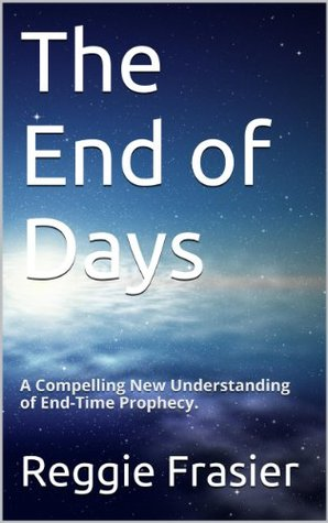 The End of Days  by  Reggie Frasier